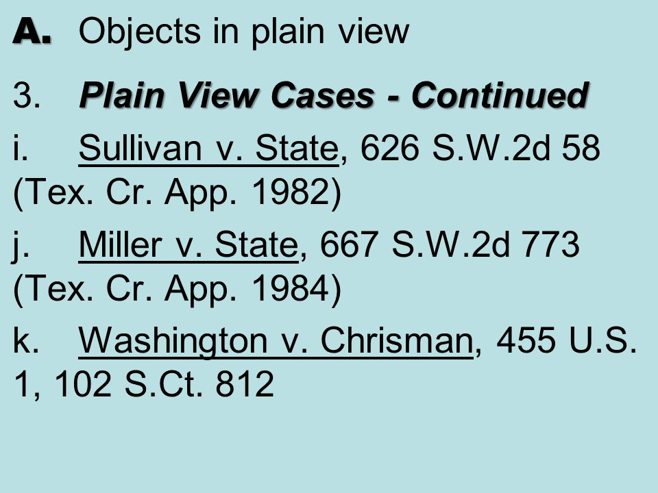 A. Objects in plain view 3. Plain View Cases - Continued. i. Sullivan v. State, 626 S.W.2d 58 (Tex. Cr. App. 1982)