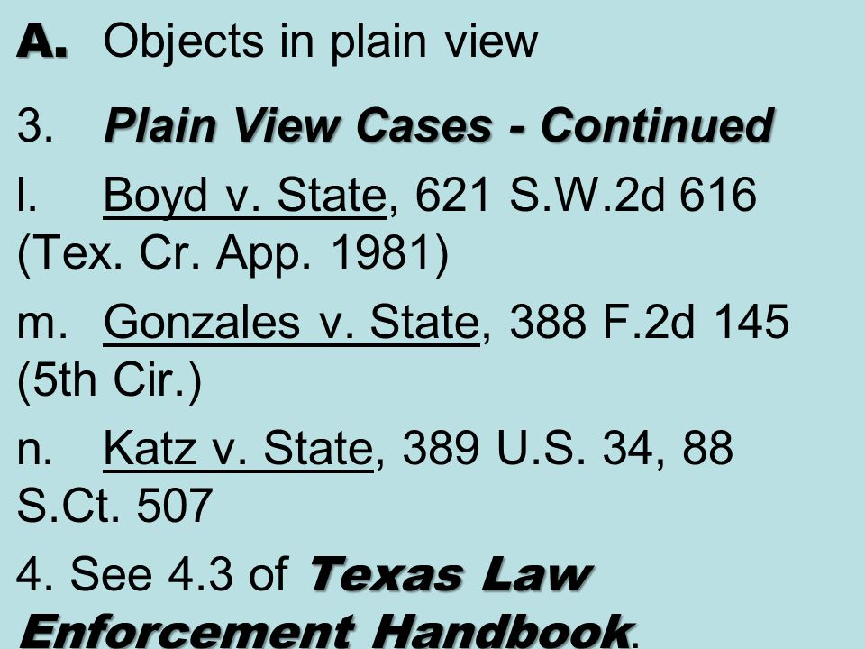A. Objects in plain view 3. Plain View Cases - Continued. l. Boyd v. State, 621 S.W.2d 616 (Tex. Cr. App. 1981)