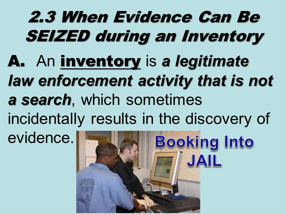 2.3 When Evidence Can Be SEIZED during an Inventory