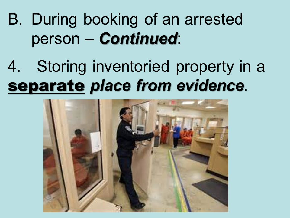 During booking of an arrested person – Continued: