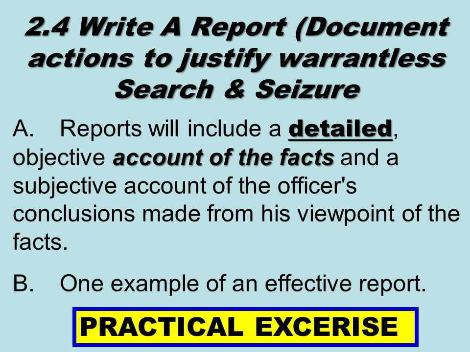 2.4 Write A Report (Document actions to justify warrantless Search & Seizure
