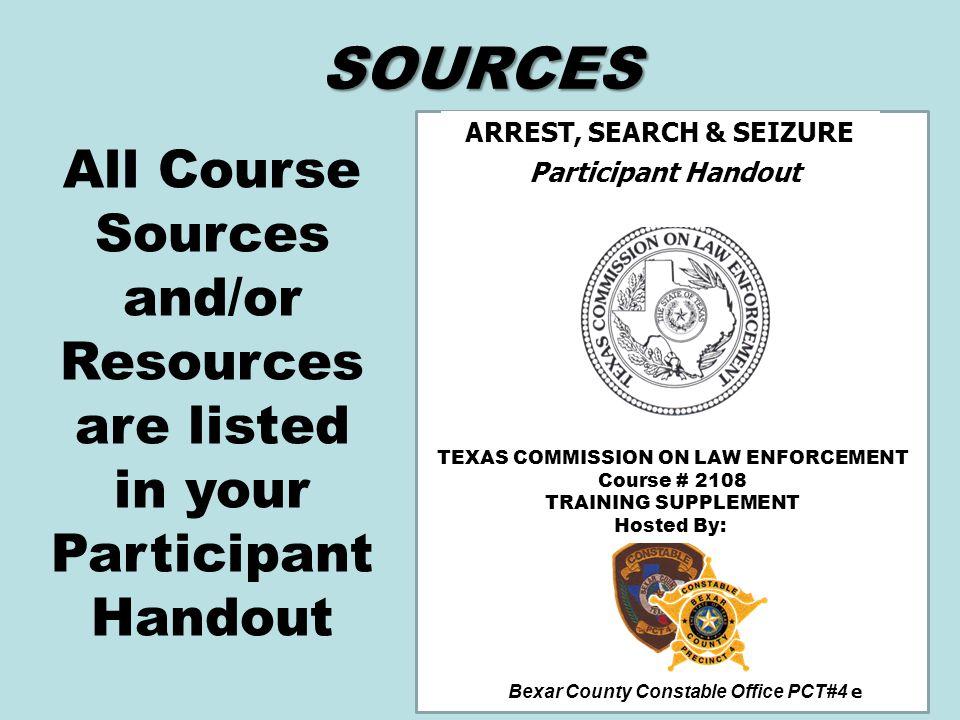 SOURCES ARREST, SEARCH & SEIZURE. Participant Handout. Bexar County Constable Office PCT#4 e. TEXAS COMMISSION ON LAW ENFORCEMENT.