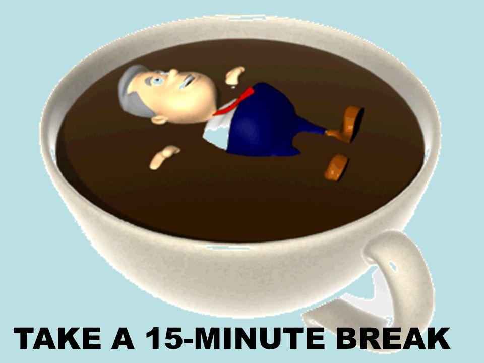 TAKE A 15-MINUTE BREAK