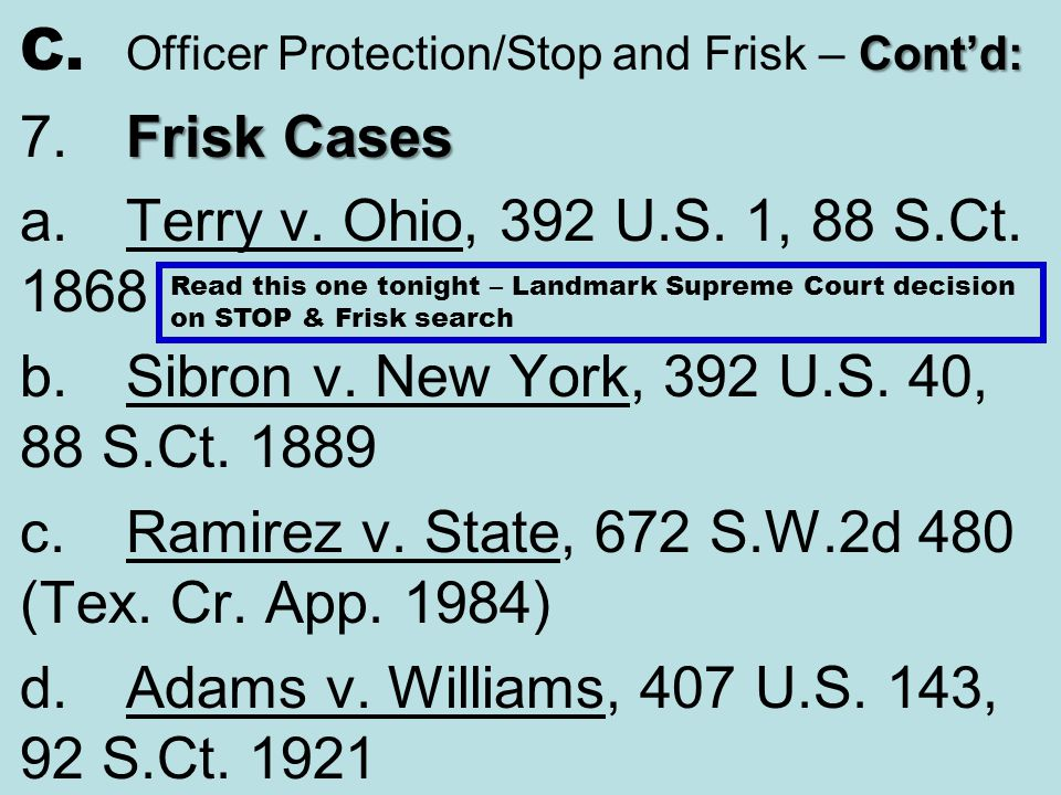 C. Officer Protection/Stop and Frisk – Cont'd: 7. Frisk Cases