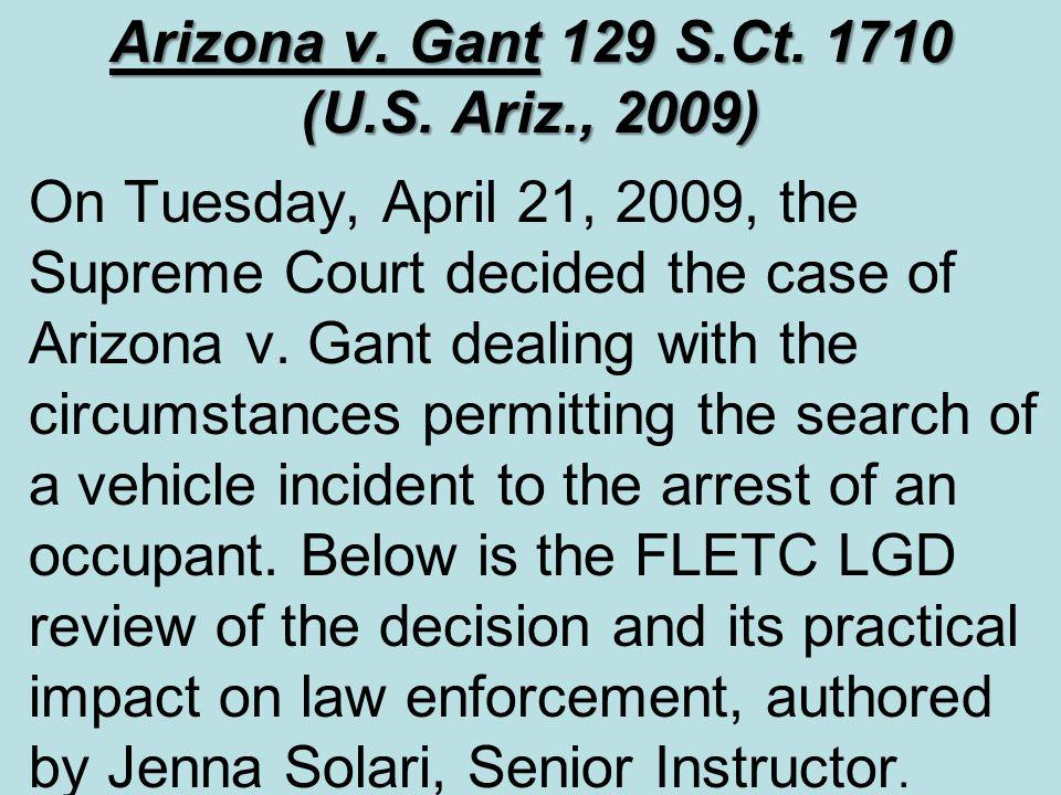 Arizona v. Gant 129 S.Ct. 1710 (U.S. Ariz., 2009)