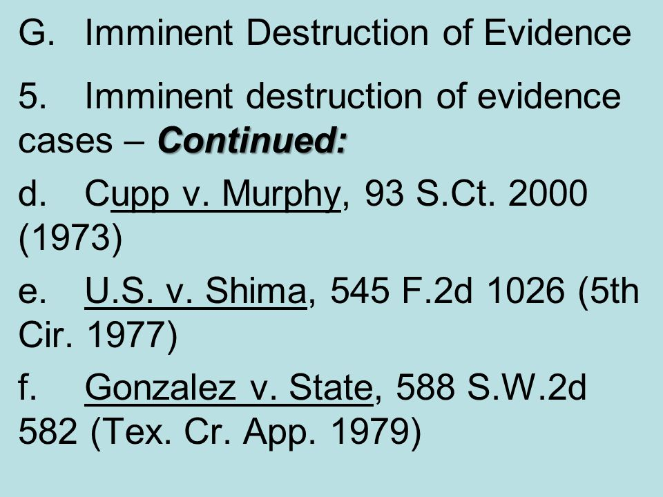 G. Imminent Destruction of Evidence