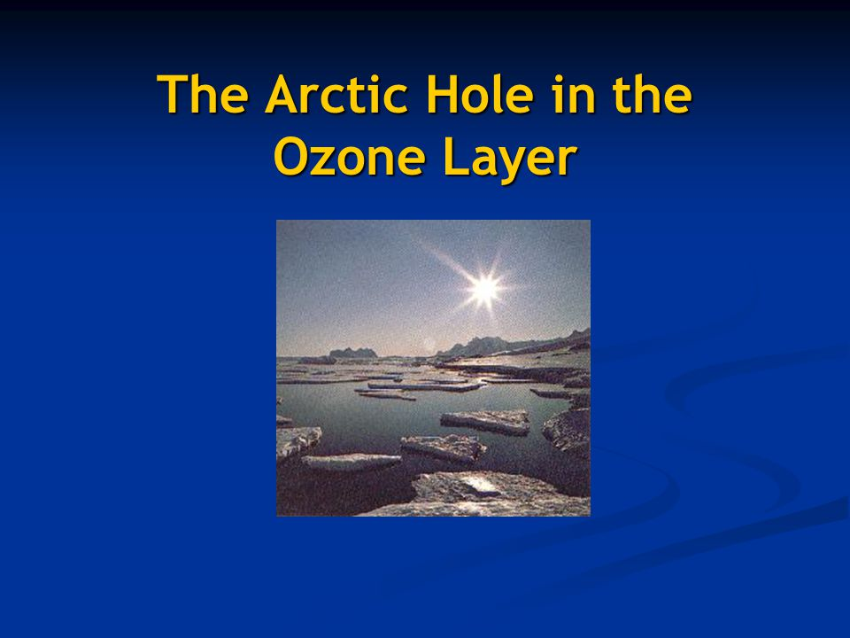 The Arctic Hole in the Ozone Layer