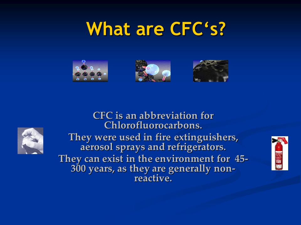 CFC is an abbreviation for Chlorofluorocarbons.