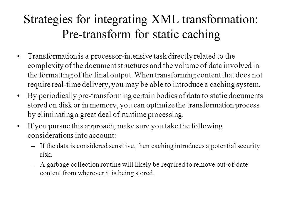 Strategies for integrating XML transformation: Pre-transform for static caching