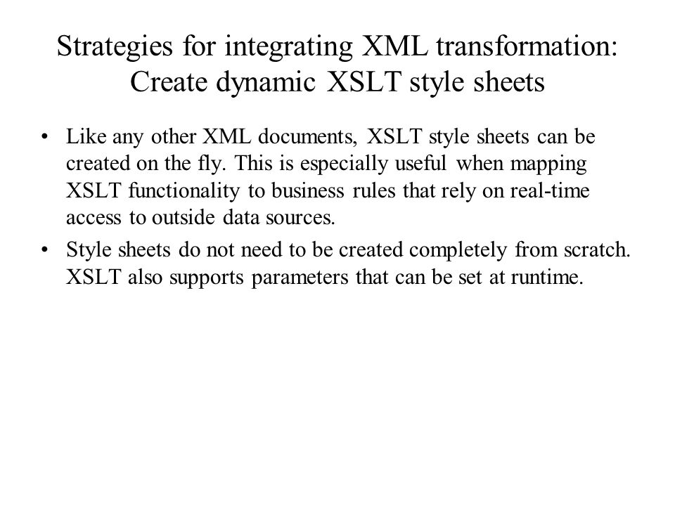 Strategies for integrating XML transformation: Create dynamic XSLT style sheets