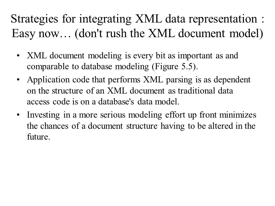 Strategies for integrating XML data representation : Easy now… (don t rush the XML document model)