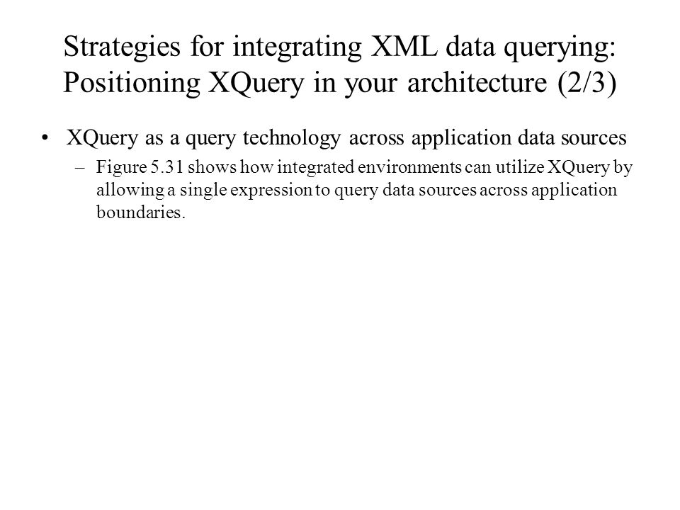Strategies for integrating XML data querying: Positioning XQuery in your architecture (2/3)