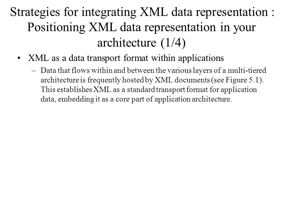 Strategies for integrating XML data representation : Positioning XML data representation in your architecture (1/4)
