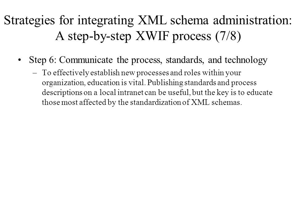 Strategies for integrating XML schema administration: A step-by-step XWIF process (7/8)