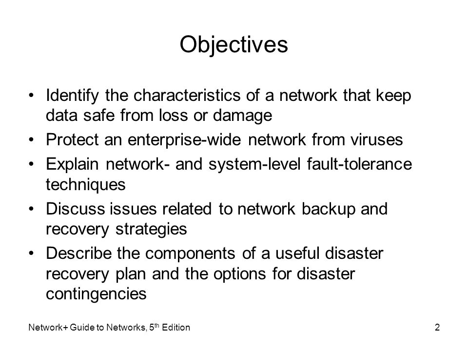 Objectives Identify the characteristics of a network that keep data safe from loss or damage. Protect an enterprise-wide network from viruses.