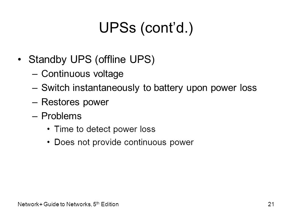 UPSs (cont'd.) Standby UPS (offline UPS) Continuous voltage