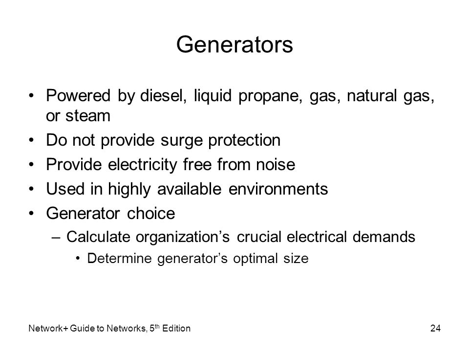 Generators Powered by diesel, liquid propane, gas, natural gas, or steam. Do not provide surge protection.