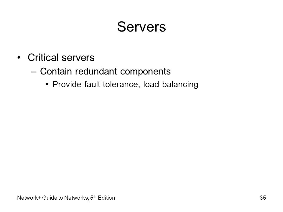 Servers Critical servers Contain redundant components