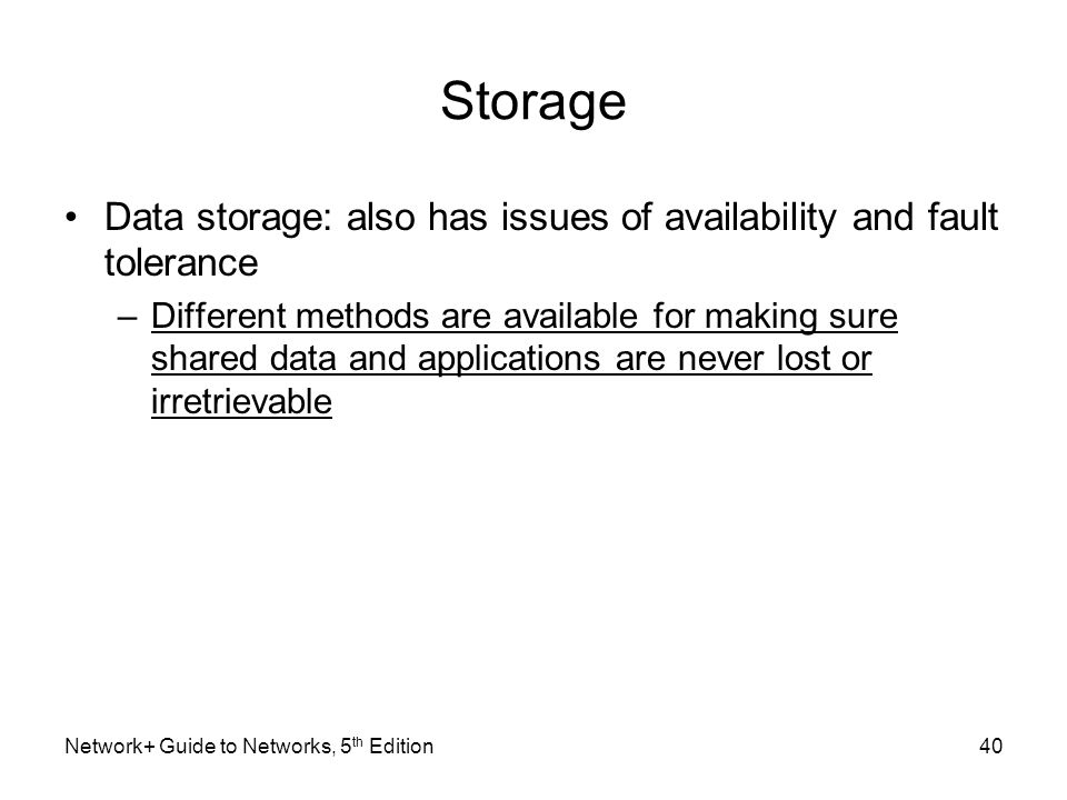Storage Data storage: also has issues of availability and fault tolerance.