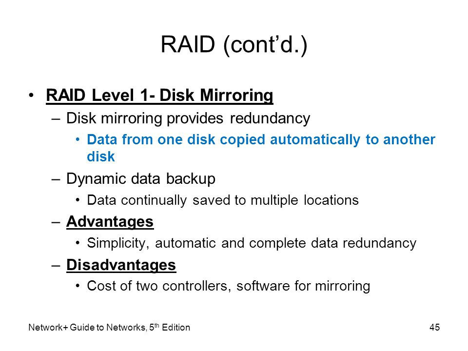 RAID (cont'd.) RAID Level 1- Disk Mirroring