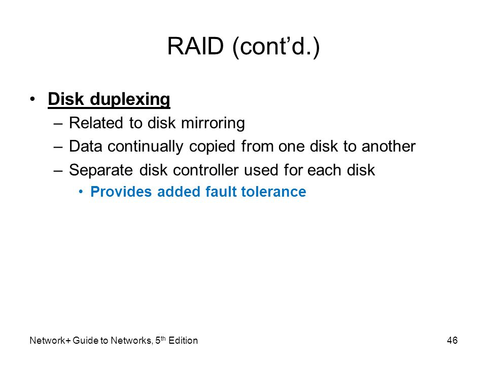 RAID (cont'd.) Disk duplexing Related to disk mirroring