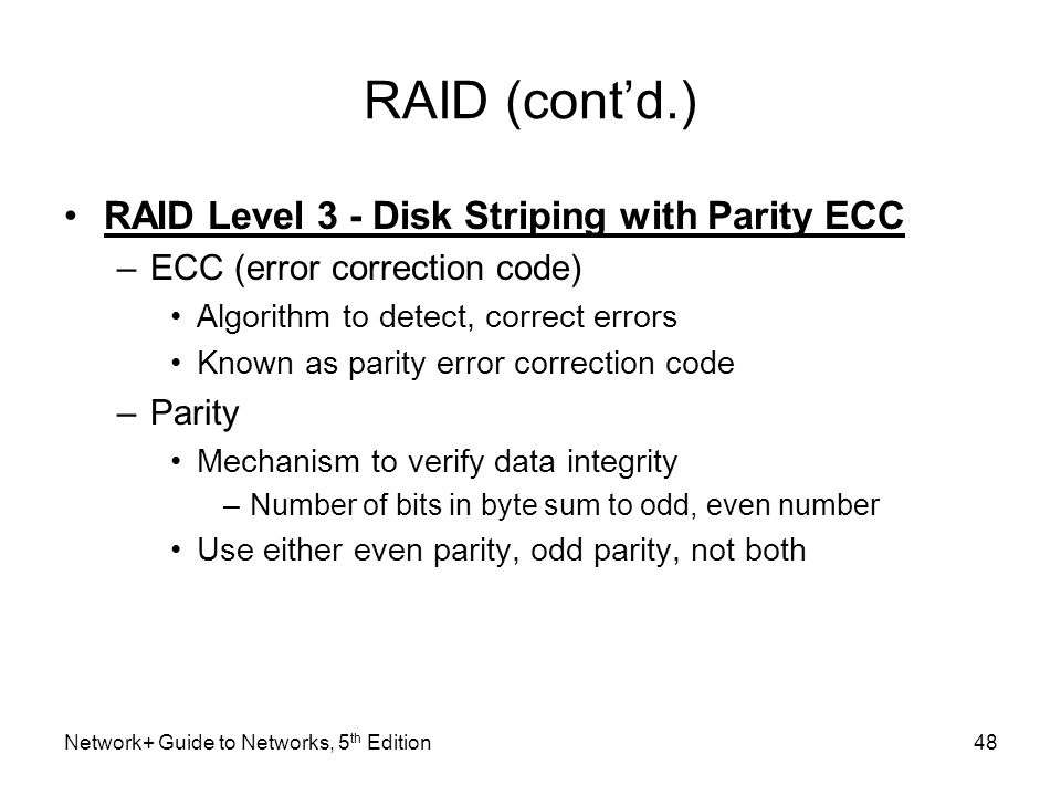 RAID (cont'd.) RAID Level 3 - Disk Striping with Parity ECC