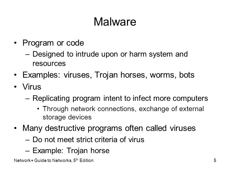 Malware Program or code Examples: viruses, Trojan horses, worms, bots