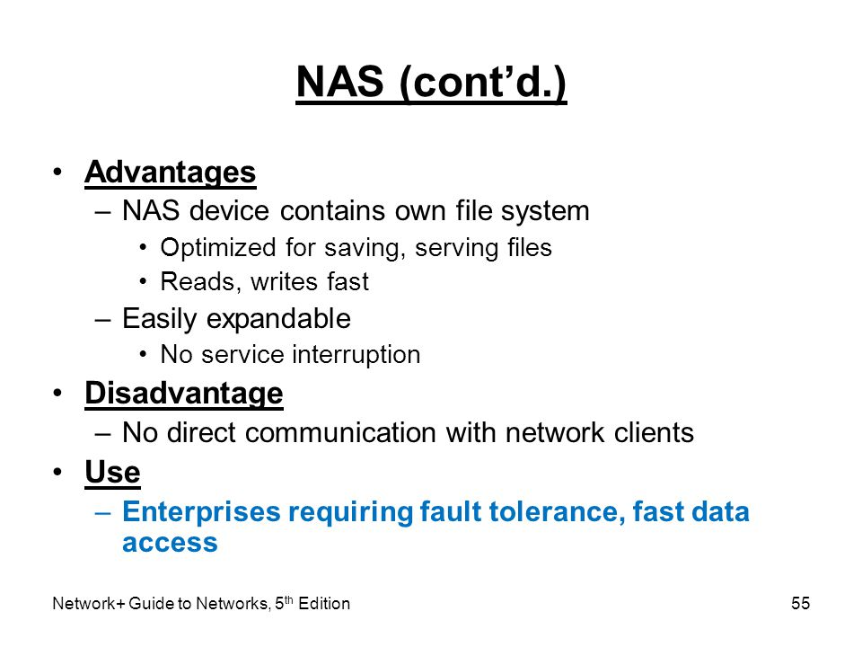 NAS (cont'd.) Advantages Disadvantage Use