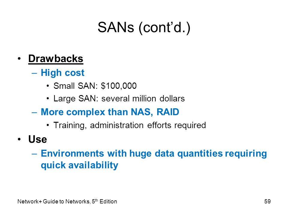 SANs (cont'd.) Drawbacks Use High cost More complex than NAS, RAID