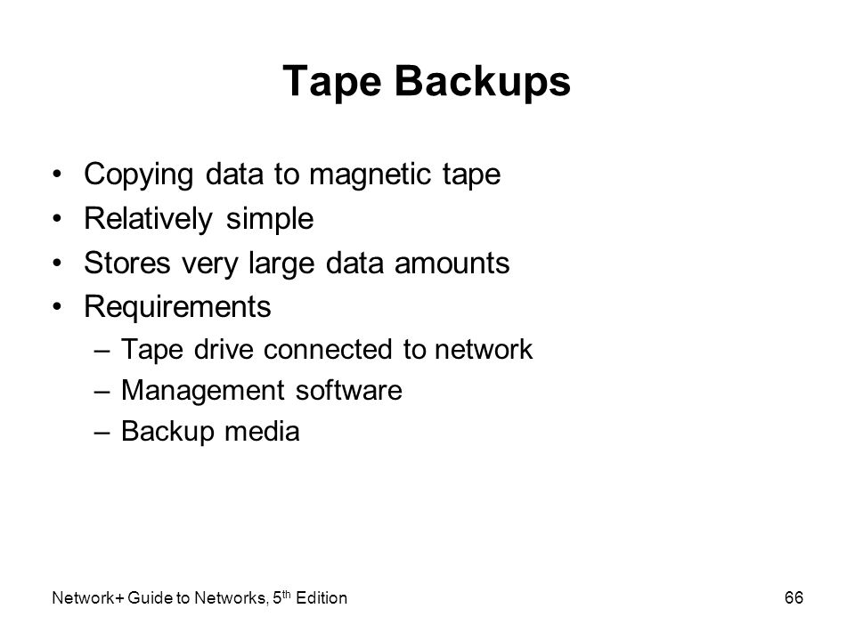 Tape Backups Copying data to magnetic tape Relatively simple