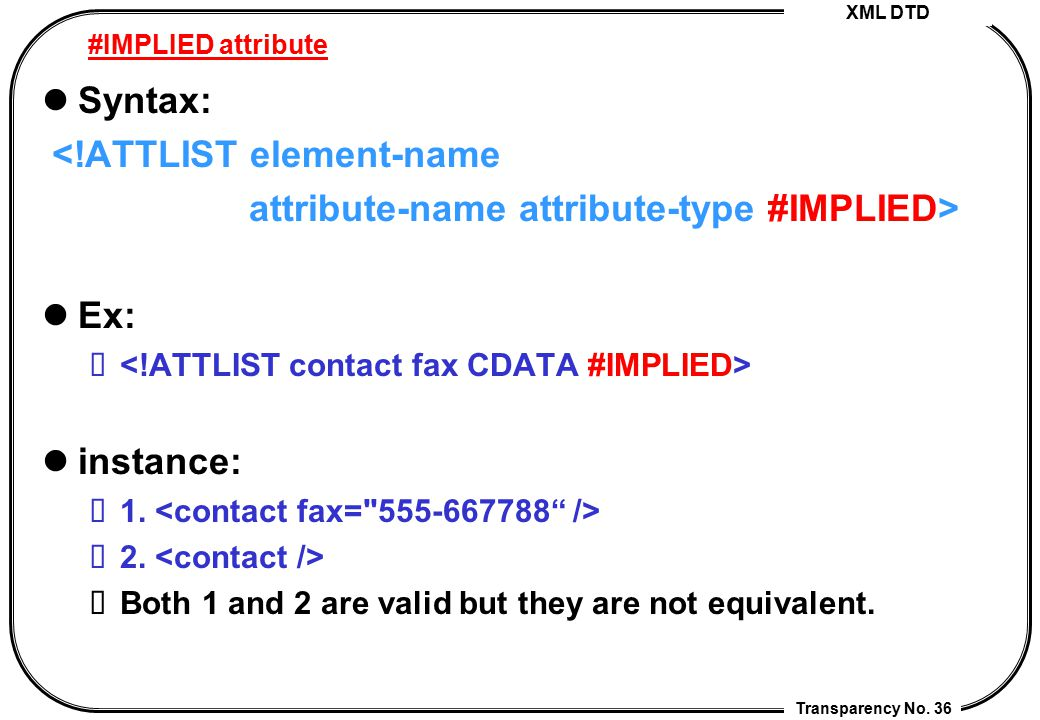 <!ATTLIST element-name attribute-name attribute-type #IMPLIED>