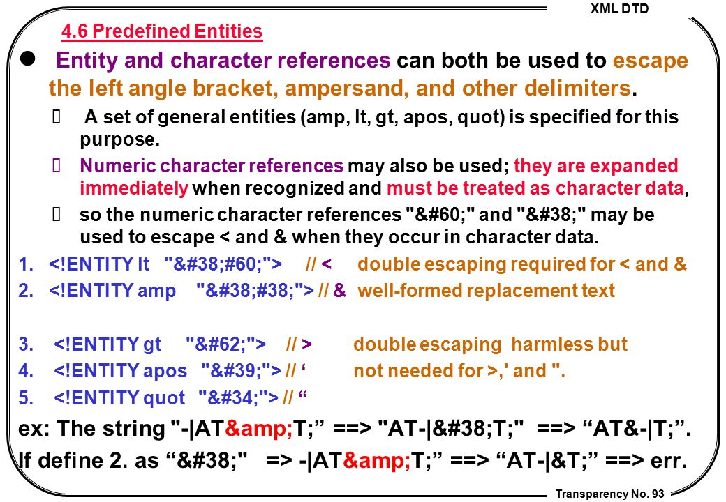 4.6 Predefined Entities Entity and character references can both be used to escape the left angle bracket, ampersand, and other delimiters.