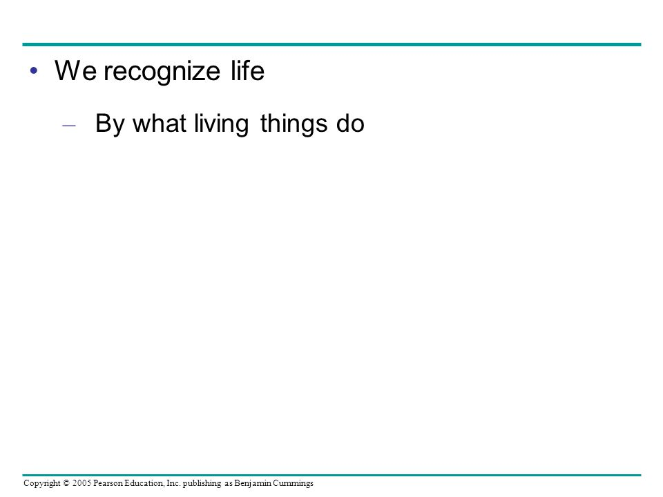 We recognize life By what living things do