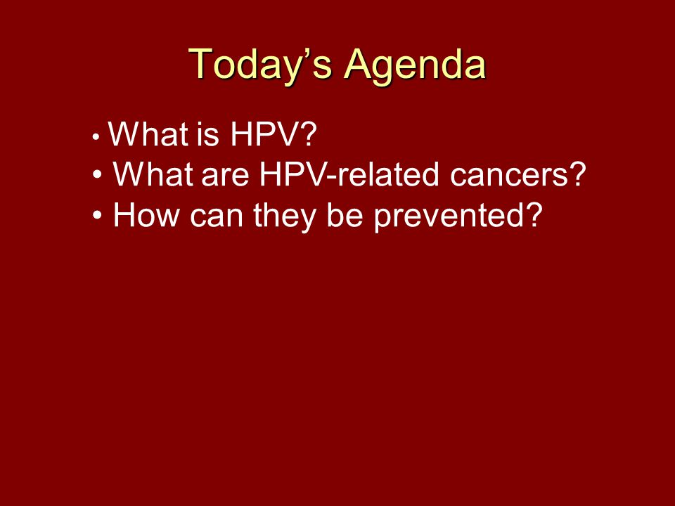 Today's Agenda What are HPV-related cancers