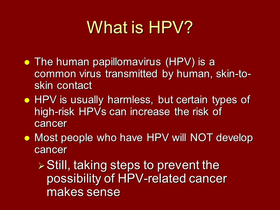 What is HPV The human papillomavirus (HPV) is a common virus transmitted by human, skin-to-skin contact.