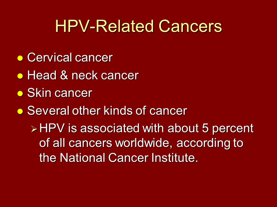 HPV-Related Cancers Cervical cancer Head & neck cancer Skin cancer