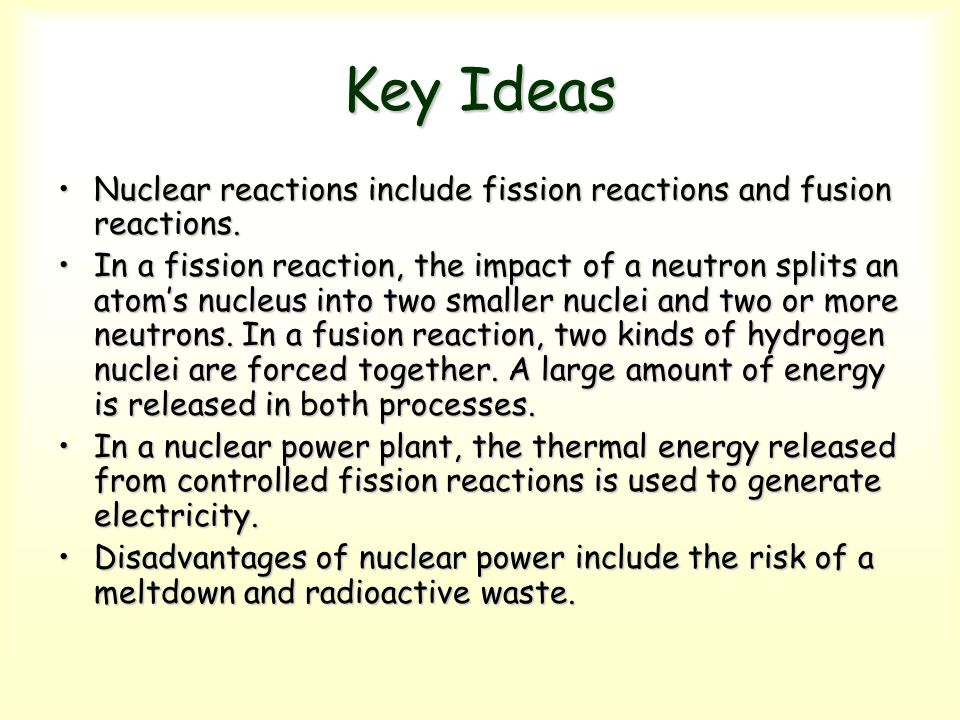 Key Ideas Nuclear reactions include fission reactions and fusion reactions.