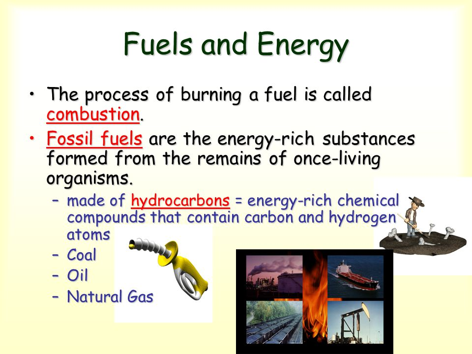 Fuels and Energy The process of burning a fuel is called combustion.