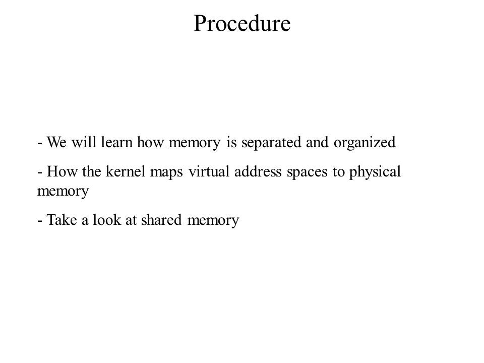 Procedure We will learn how memory is separated and organized