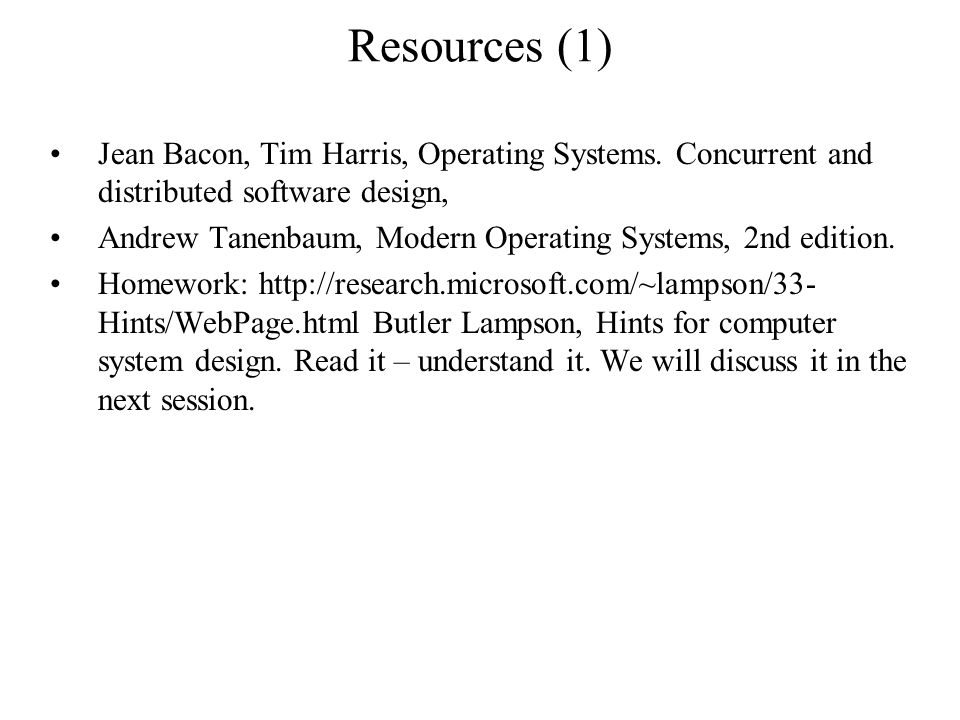 Resources (1) Jean Bacon, Tim Harris, Operating Systems. Concurrent and distributed software design,