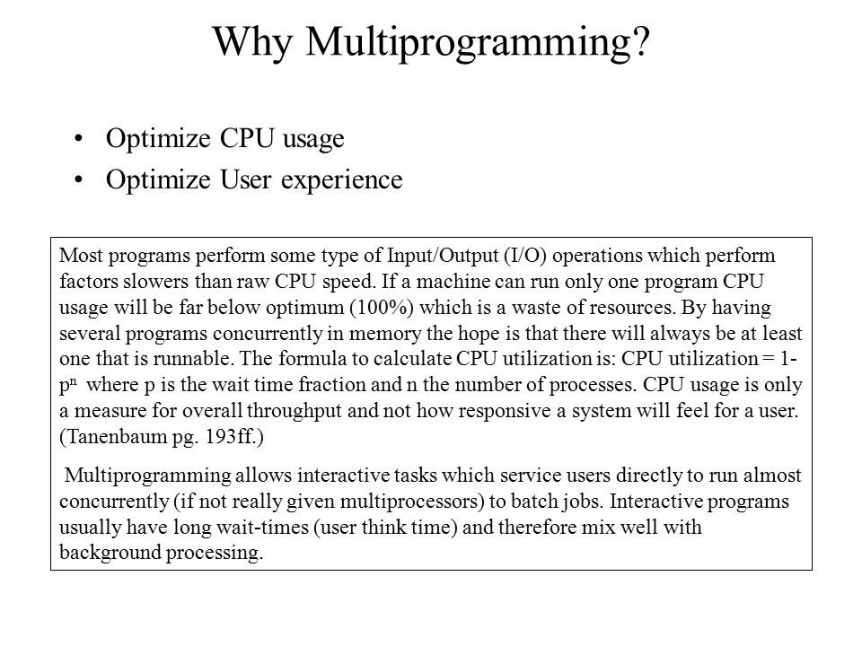 Why Multiprogramming Optimize CPU usage Optimize User experience