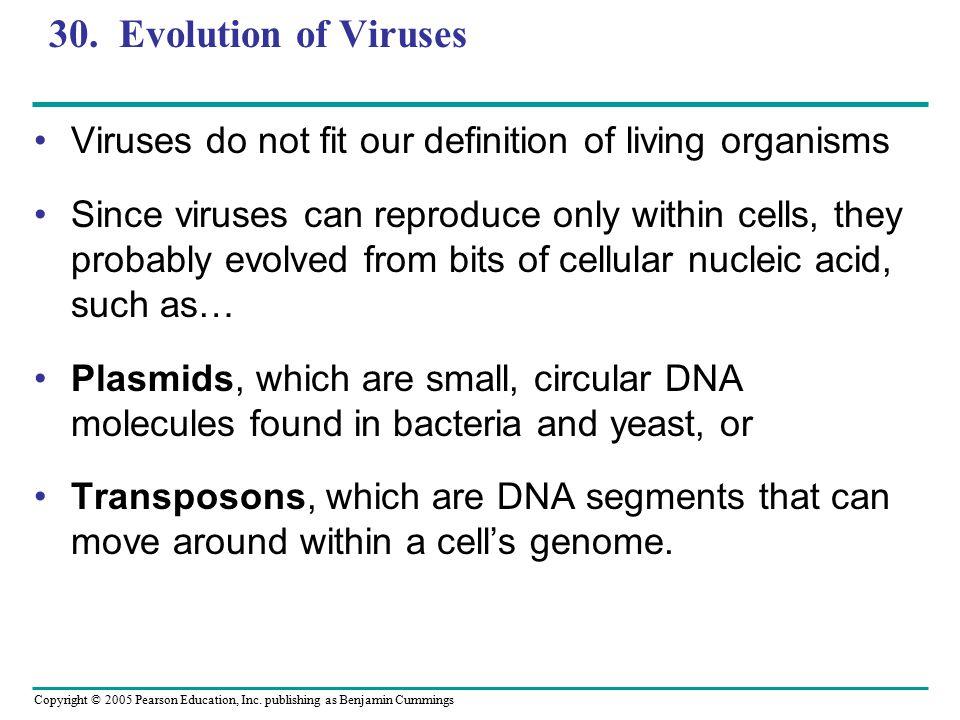 30. Evolution of Viruses Viruses do not fit our definition of living organisms.