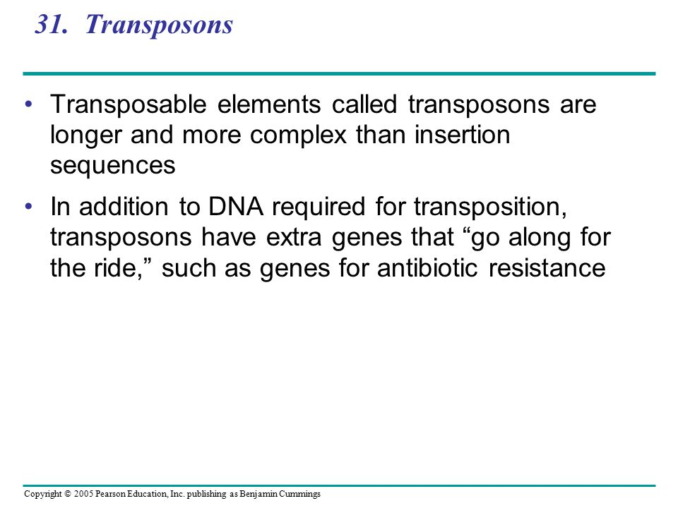 31. Transposons Transposable elements called transposons are longer and more complex than insertion sequences.