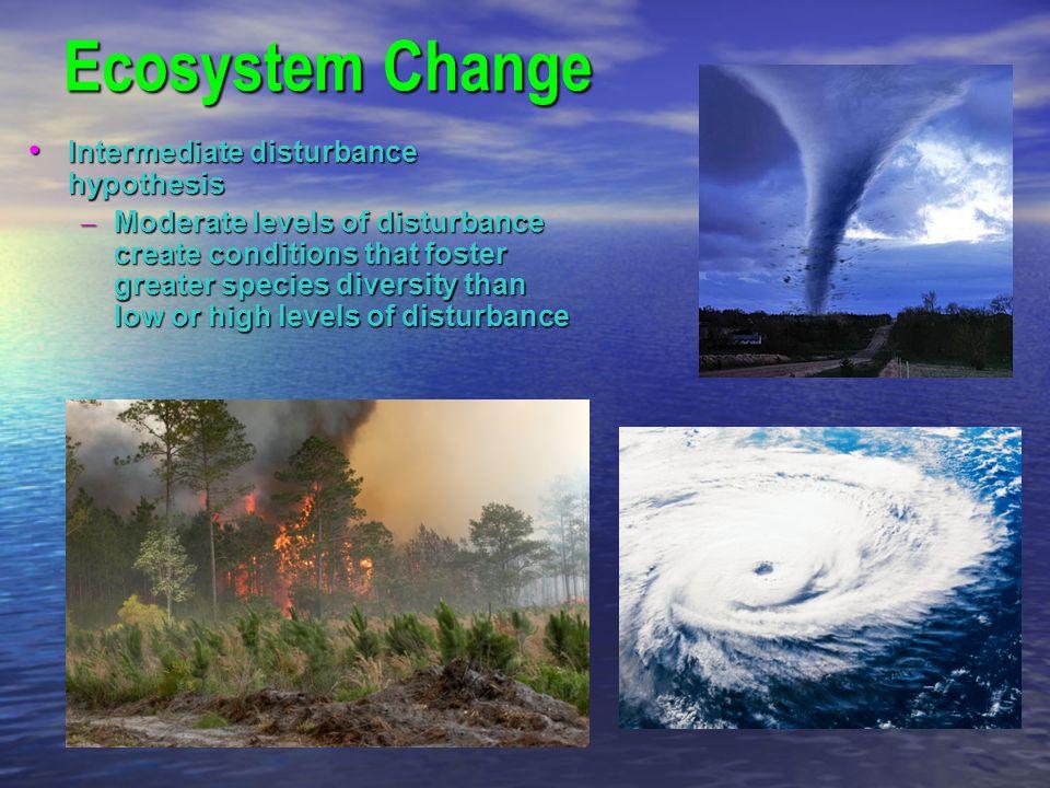 Ecosystem Change Intermediate disturbance hypothesis