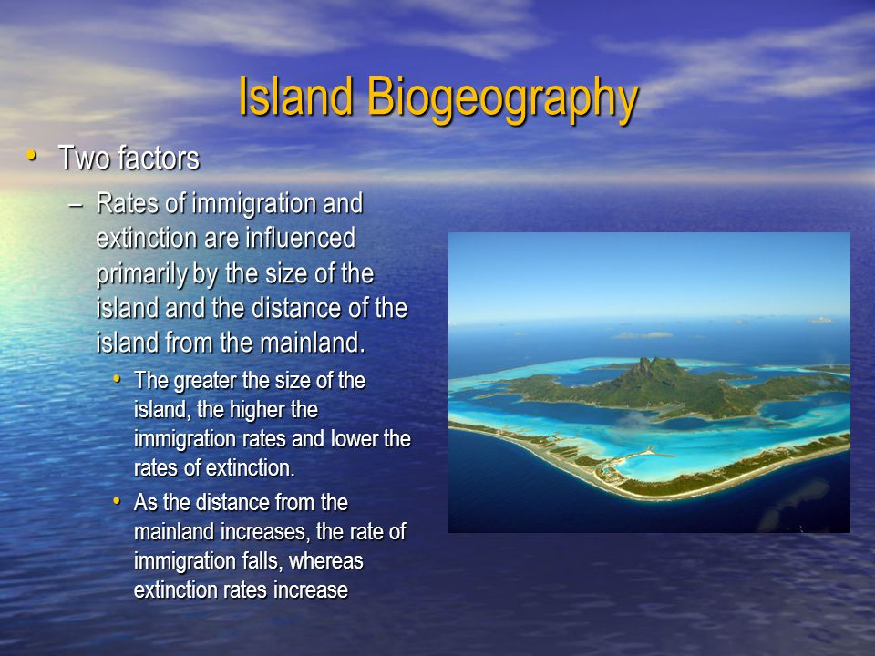 Island Biogeography Two factors