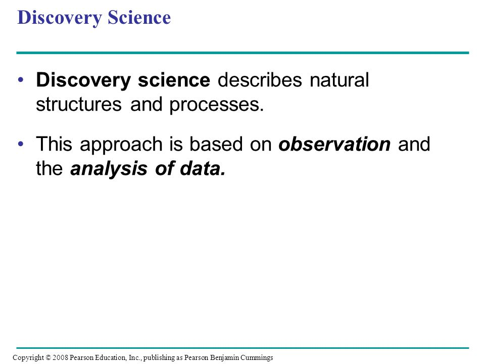 Discovery science describes natural structures and processes.