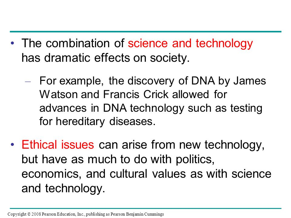 The combination of science and technology has dramatic effects on society.