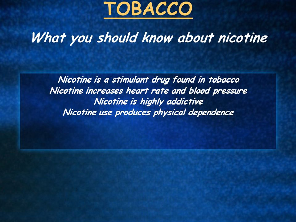 TOBACCO What you should know about nicotine