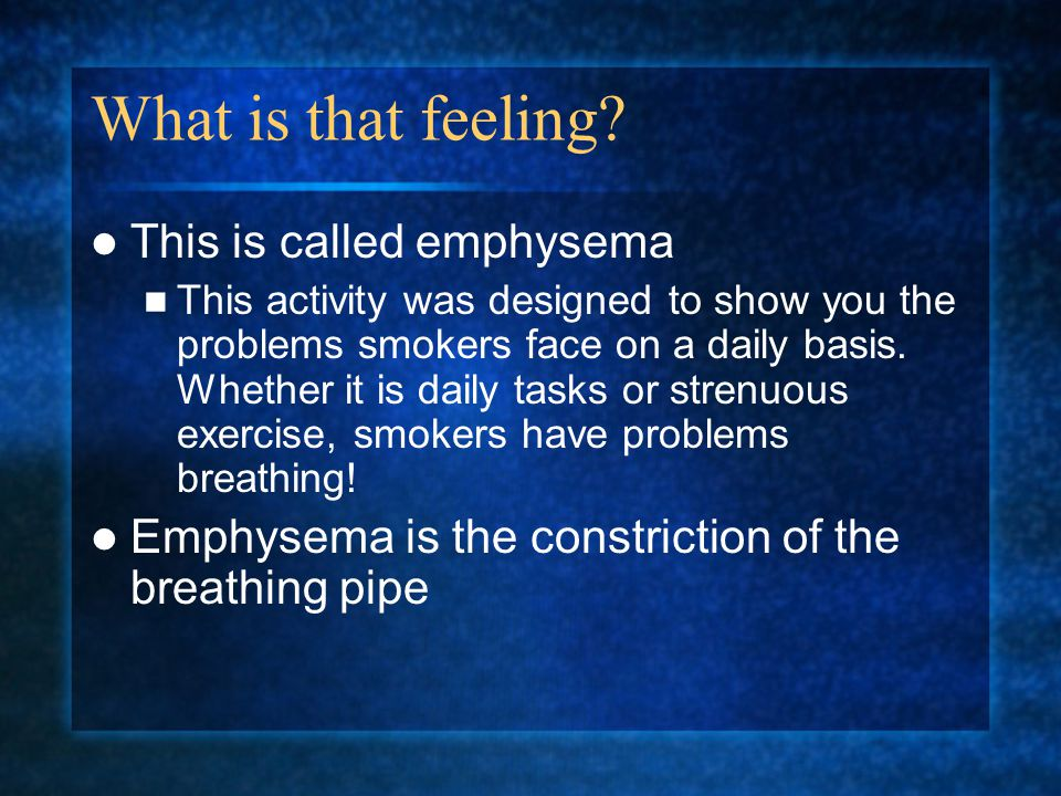 What is that feeling This is called emphysema
