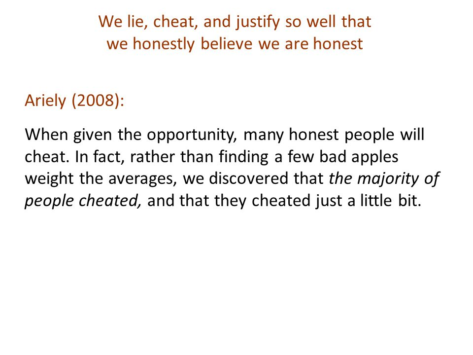 We lie, cheat, and justify so well that we honestly believe we are honest